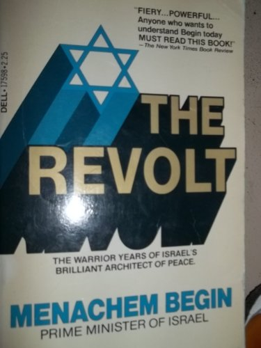 The Revolt: The Warrior Years of Israel's Brilliant Architect of Peace
