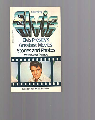 Starring Elvis: Elvis Presley's Greatest Movies, Stories and Photos (With Color Pinups): James...