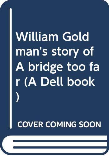 9780440186960: William Goldman's story of A bridge too far (A Dell book)