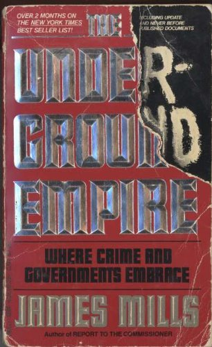 The Underground Empire: Where Crime and Governments Embrace: Mills, James
