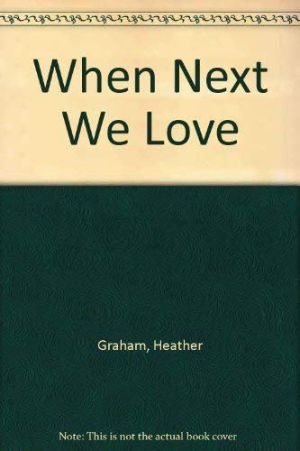 When Next We Love (Candlelight Ecstasy, No. 117) (9780440195887) by Heather Graham
