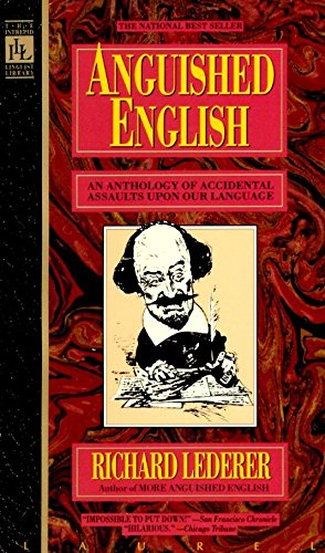 9780440203520: Anguished English: An Anthology of Accidental Assaults upon Our Language