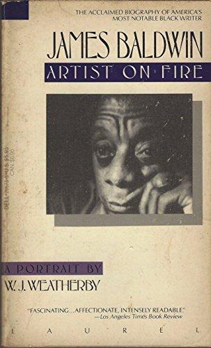 James Baldwin: Artist on Fire: Weatherby, William J.