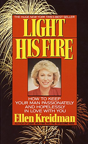 9780440207535: Light His Fire: How to Keep Your Man Passionately and Hopelessly in Love With You