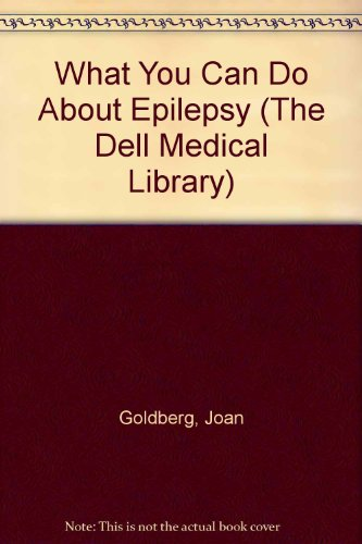 What you can do About Epilepsy (The Dell Medical Library): Goldberg, Joan
