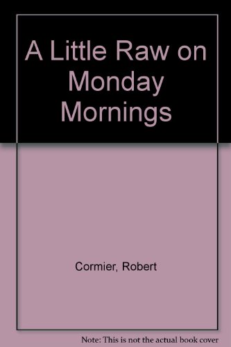 A Little Raw on Monday Mornings: Cormier, Robert