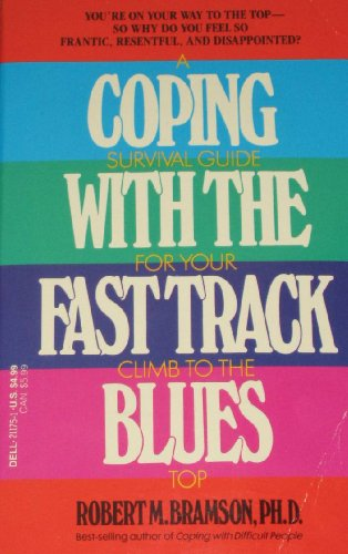 Coping With the Fast Track Blues: Bramson Ph.D., Robert M.