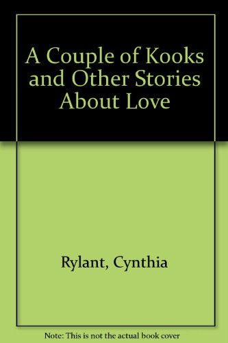 COUPLE OF KOOKS AND OTHER STORIES ABOUT: Rylant, Cynthia