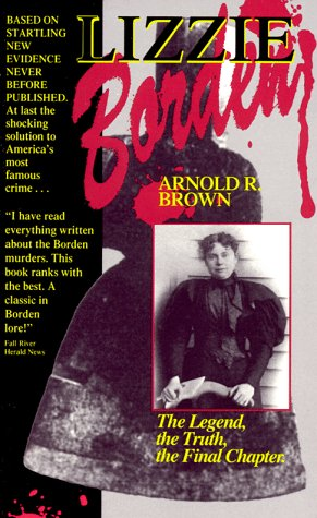 Lizzie Borden: The Legend, the Truth, the: Brown, Arnold