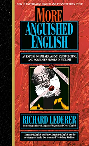 9780440215776: More Anguished English: an Expose of Embarrassing Excruciating, and Egregious Errors in English