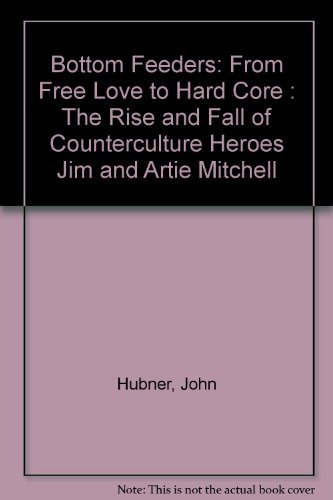 9780440216797: Bottom Feeders: From Free Love to Hard Core : The Rise and Fall of Counterculture Heroes Jim and Artie Mitchell