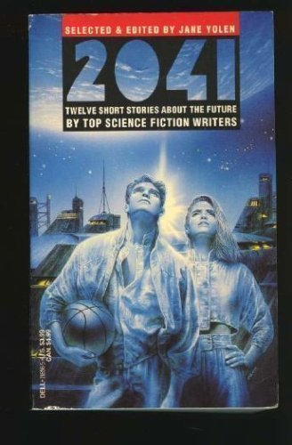 2041: Twelve Short Stories About the Future by Top Science Fiction Writers: Jane Yolen; Connie ...