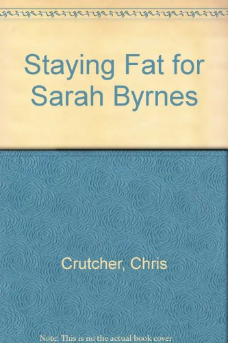 Staying Fat for Sarah Byrnes: Crutcher, Chris