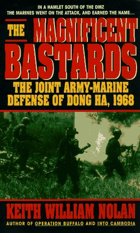 The Magnificent Bastards: The Joint Army-Marine defense of Dong Ha, 1968 (0440221625) by Keith W. Nolan