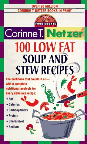 100 Low Fat Soup and Stew Recipes: The Complete Book of Food Counts Cookbook Series: Netzer, ...