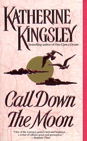 Call Down the Moon: Kingsley, Katherine