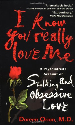 I Know You Really Love Me A Psychiatrist's Account of Stalking and Obsessive Love: Orion, ...