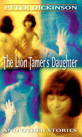 The Lion Tamer's Daughter and Other Stories: Dickinson, Peter