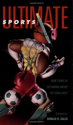 Ultimate Sports: Short Stories by Outstanding Writers: Donald R. Gallo
