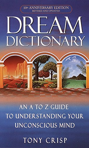 DREAM DICTIONARY: An A-Z Guide To Understanding Your Unconscious Mind
