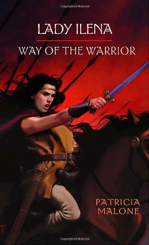 Lady Ilena: Way of the Warrior: Malone, Patricia