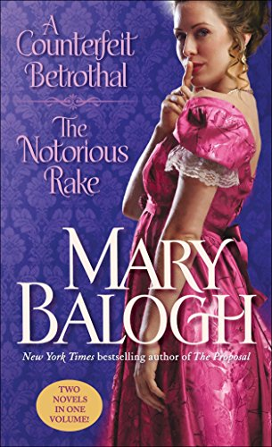 A Counterfeit Betrothal/The Notorious Rake: Balogh, Mary