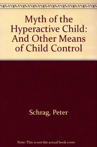 9780440361947: Myth of the Hyperactive Child: And Other Means of Child Control
