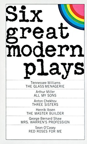 Six Great Modern Plays: The Glass Menagerie, All My Sons, Three Sisters, The Master Builder, Mrs....