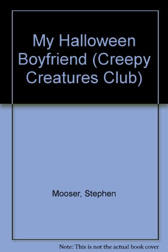 MY HALLOWEEN BOYFRIEND (Creepy Creatures Club) (044040231X) by Stephen Mooser