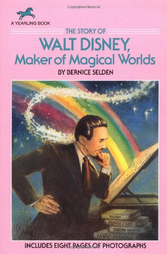 The Story of Walt Disney: Maker of Magical Worlds (Yearling Biography): Selden, Bernice