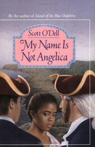 My Name Is Not Angelica: Scott O'Dell