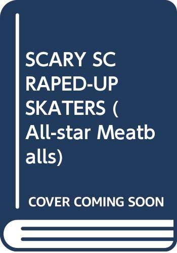 SCARY SCRAPED-UP SKATERS (All-Star Meatballs) (0440404886) by Mooser, Stephen