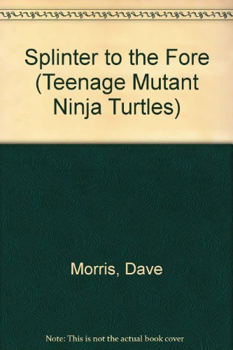 SPLINTER TO THE FORE (Teenage Mutant Ninja Turtles) (0440404924) by Dave Morris