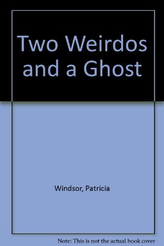 Two Weirdos and a Ghost (9780440405153) by Windsor, Patricia