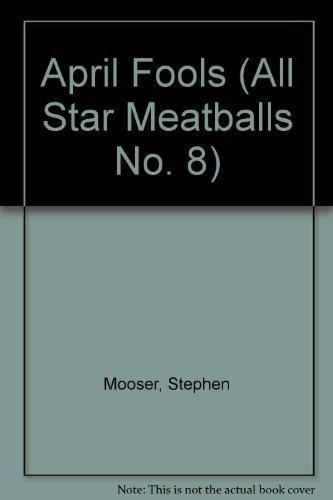 APRIL FOOLS (All Star Meatballs No. 8): Mooser, Stephen