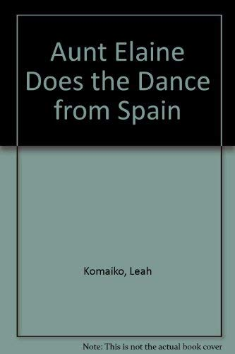 Aunt Elaine Does the Dance from Spain: Komaiko, Leah