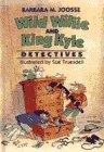 Wild Willie & King Kyle, Detectives: Joosse, Barbara M.