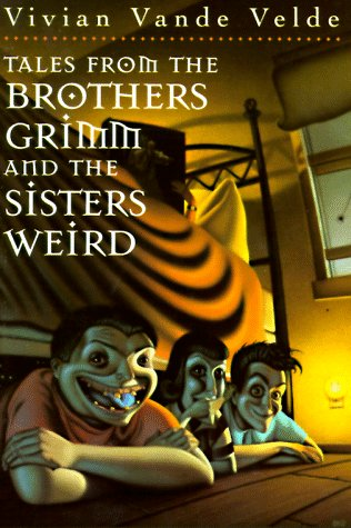 Tales from the Brothers Grimm and the Sisters Weird (0440413001) by Velde, Vivian Vande