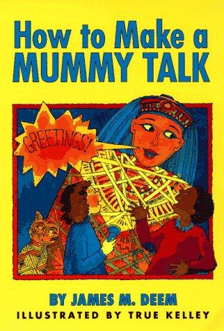 How to Make a Mummy Talk: James M. Deem