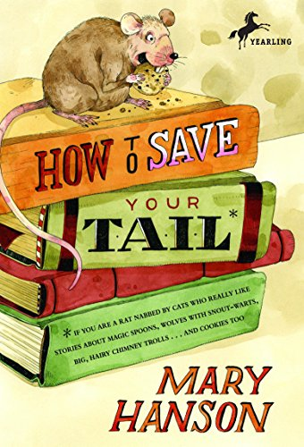 9780440422280: How to Save Your Tail*: *if you are a rat nabbed by cats who really like stories about magic spoons, wolves with snout-warts, big, hairy chimney trolls . . . and cookies, too.
