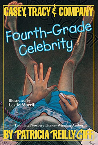 Fourth Grade Celebrity (Casey, Tracey, and Company): Giff, Patricia Reilly