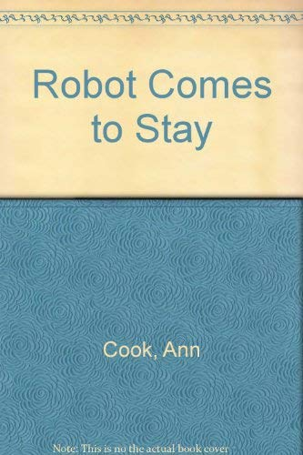 ROBOT COMES TO STAY: Ann Cook, Herb