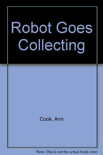 Robot Goes Collecting: Cook, Ann, Mack,