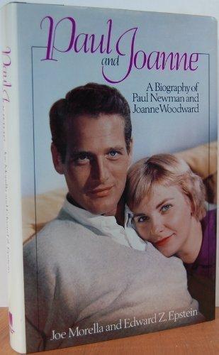Paul and Joanne: A Biography of Paul Newman and Joanne Woodward: Morella, Joe; Epstein, Edward Z.