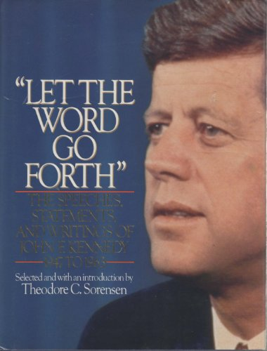 Let the Word Go Forth: The Speeches, Statements, and Writings of John F. Kennedy Sorensen, Theodore