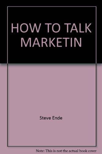 HOW TO TALK MARKETIN: Ende, Steve