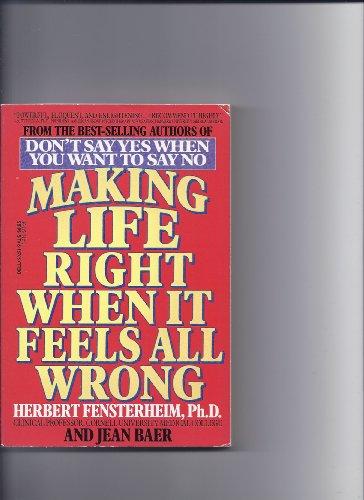 Making Life Right When It Seems All Wrong: Fensterheim Ph.D., Herbert