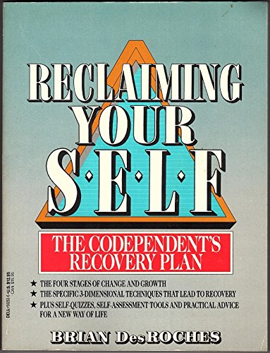 Reclaiming Your Self: The Co-Dependents Recovery Plan: Desroches, Brian