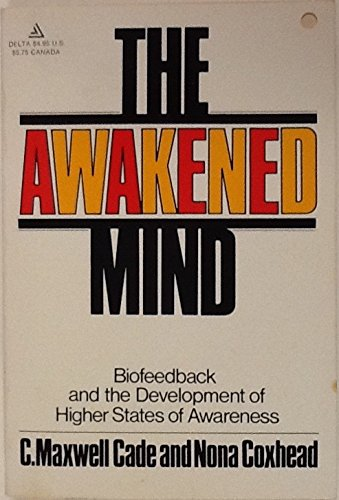 The Awakened Mind - Biofeedback and the Development of Higher States of Awareness: Cade, C. Maxwell...