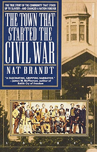The Town That Started the Civil War: The True Story of the Community That Stood Up to Slavery--and Changed a Nation Forever (0440503965) by Nat Brandt